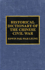 Historical Dictionary of the Chinese Civil War - Edwin Pak-wah Leung