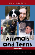 Animals and Teens : The Ultimate Teen Guide - Gail Green