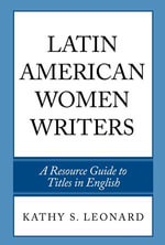Latin American Women Writers : A Resource Guide to Titles in English - Kathy S. Leonard