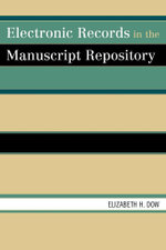 Electronic Records in the Manuscript Repository - Elizabeth H. Dow