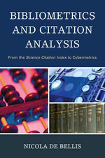 Bibliometrics and Citation Analysis : From the Science Citation Index to Cybermetrics - Nicola De Bellis