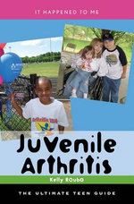Juvenile Arthritis : The Ultimate Teen Guide - Kelly Rouba