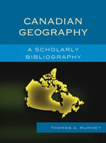 Canadian Geography : A Scholarly Bibliography - Thomas A. Rumney