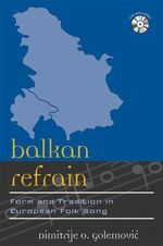 Balkan Refrain : Form and Tradition in European Folk Song - Dimitrije O. Golemovic