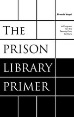 The Prison Library Primer : A Program for the Twenty-First Century - Brenda Vogel