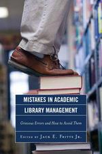 Mistakes in Academic Library Management : Grievous Errors and How to Avoid Them