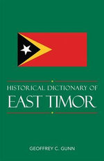 Historical Dictionary of East Timor : The Curious Relationship Between Zen and the Marti... - Geoffrey C. Gunn