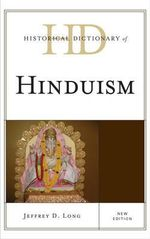 Historical Dictionary of Hinduism : Historical Dictionaries of Religions, Philosophies, and Movements Series - Jeffery D. Long