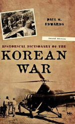 Historical Dictionary of the Korean War : A Historical Dictionary - Paul M. Edwards