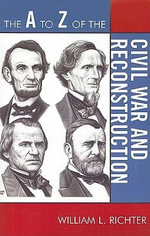 The A to Z of the Civil War and Reconstruction - William L. Richter