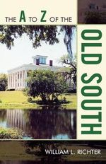 The A to Z of the Old South : A to Z Guides - William L. Richter