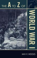 The A to Z of World War I - Ian V. Hogg