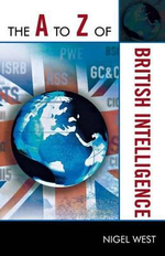 The A to Z of British Intelligence : The A to Z Guide Series - Nigel West