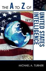 The A to Z of United States Intelligence - Michael A. Turner