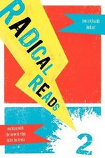 Radical Reads 2 : Working with the Newest Edgy Titles for Teens - Joni Richards Bodart