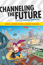 Channeling the Future : Essays on Science Fiction and Fantasy Television