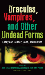Draculas, Vampires, and Other Undead Forms : Essays on Gender, Race and Culture