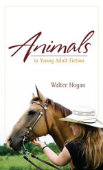Animals in Young Adult Fiction - Walter Hogan
