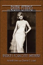 Ruth Etting : America's Forgotten Sweetheart - Kenneth Irwin