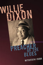 Willie Dixon : Preacher of the Blues - Mitsutoshi Inaba