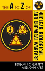 The A to Z of Nuclear, Biological and Chemical Warfare - Benjamin C. Garrett
