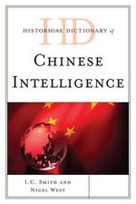 Historical Dictionary of Chinese Intelligence : Historical Dictionaries of Intelligence and Counterintellige - I. C. Smith