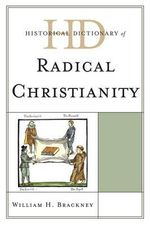 Historical Dictionary of Radical Christianity : Historical Dictionaries of Religions, Philosophies, and Movements Series - William H. Brackney