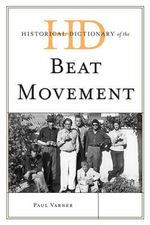 Historical Dictionary of the Beat Movement : Historical Dictionaries of Literature and the Arts - Paul Varner
