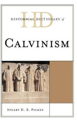 Historical Dictionary of Calvinism : Historical Dictionaries of Religions, Philosophies, and Movements (Hardcover) - Stuart D. B. Picken