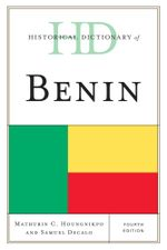 Historical Dictionary of Benin - Mathurin C. Houngnikpo