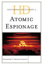 Historical Dictionary of Atomic Espionage - Glenmore S. Trenear-Harvey