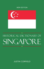 Historical Dictionary of Singapore - Justin J. Corfield