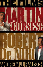 The Films of Martin Scorsese and Robert de Niro - Andrew J. Rausch
