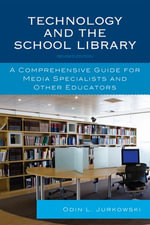 Technology and the School Library : A Comprehensive Guide for Media Specialists and Other Educators - Odin L. Jurkowski