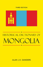 Historical Dictionary of Mongolia - Alan J. K. Sanders