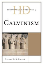 Historical Dictionary of Calvinism - Stuart D. B. Picken