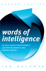 Words of Intelligence : An Intelligence Professional's Lexicon for Domestic and Foreign Threats - Jan Goldman