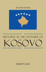 Historical Dictionary of Kosovo - Robert Elsie