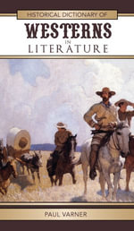Historical Dictionary of Westerns in Literature - Paul Varner