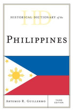 Historical Dictionary of the Philippines - Artemio R. Guillermo