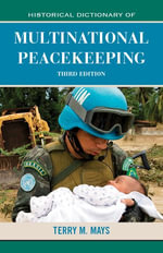 Historical Dictionary of Multinational Peacekeeping - Terry M. Mays