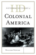 Historical Dictionary of Colonial America - William A. Pencak