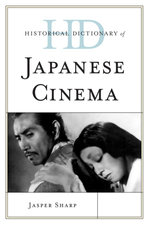 Historical Dictionary of Japanese Cinema - Jasper Sharp