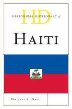 Historical Dictionary of Haiti - Michael R. Hall