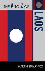 The A to Z of Laos : The A to Z Guide Series - Martin Stuart-Fox