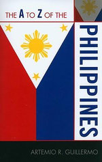 The A to Z of the Philippines : The A to Z Guide Series - Artemio R. Guillermo