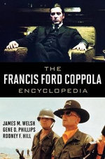 The Francis Ford Coppola Encyclopedia - James M. Welsh