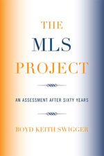 The MLS Project : An Assessment after Sixty Years - Boyd Keith Swigger