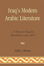 Iraq's Modern Arabic Literature : A Guide to English Translations Since 1950 - Salih J. Altoma