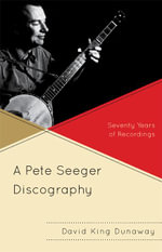 A Pete Seeger Discography : Seventy Years of Recordings - David King Dunaway